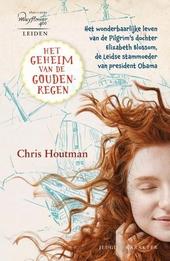 Het geheim van de goudenregen : het wonderbaarlijke leven van de Pilgrim's dochter Elizabeth Blossom, de Leidse sta...
