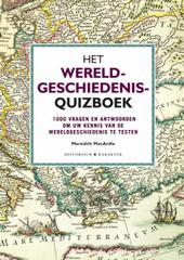 Het wereldgeschiedenis-quizboek : 1000 vragen en antwoorden om je kennis te testen