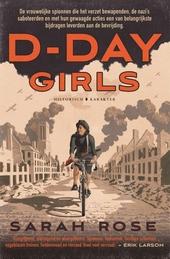 D-Day Girls : de vrouwelijke spionnen die het verzet bewapenden, de nazi's saboteerden en met hun gewaagde acties e...
