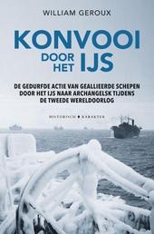 Konvooi door het ijs : de gedurfde actie van geallieerde schepen door het ijs naar Archangelsk tijdens de Tweede We...