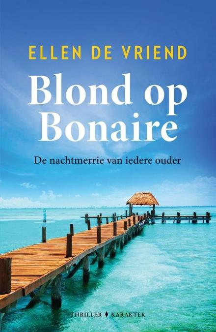 Blond op Bonaire : de nachtmerrie van iedere ouder