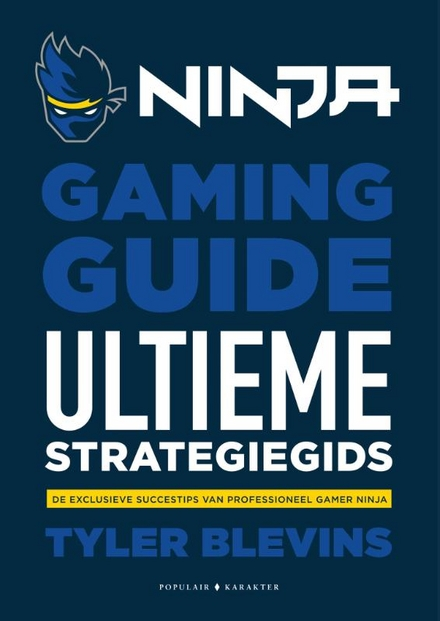 Ninja gaming guide : de ultieme strategiegids : de exclusieve succestips van professioneel gamer Ninja