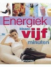 Energiek binnen vijf minuten : eenvoudige dagelijkse handelingen om de hele dag vitaal te zijn