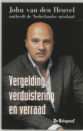 Vergelding, verduistering en verraad : de Nederlandse misdaad