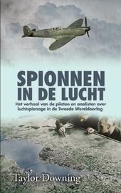 Spionnen in de lucht : de geheime strijd om inlichtingen vanuit de lucht in de Tweede Wereldoorlog