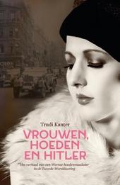 Vrouwen, hoeden en Hitler : het verhaal van een Weense hoedenmaakster in de Tweede Wereldoorlog