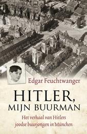 Hitler, mijn buurman : het verhaal van Hitlers joodse buurjongen in München