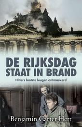 De Rijksdag staat in brand : het laatste geheim van het Derde Rijk ontrafeld