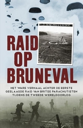 Raid op Bruneval : het ware verhaal achter de eerste geslaagde raid van Britse parachutisten in de Tweede Wereldoor...