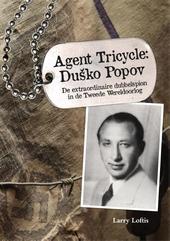 Agent Tricycle: Duṧko Popov : de extraordinaire dubbelspion in de Tweede Wereldoorlog