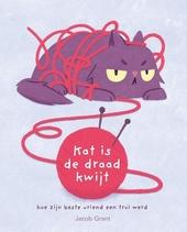 Kat is de draad kwijt : hoe zijn beste vriend een trui werd