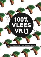 100% vleesvrij : 100 tips voor een leven zonder vlees