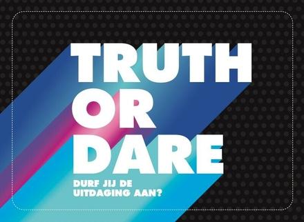 Truth or dare : durf jij de uitdaging aan?