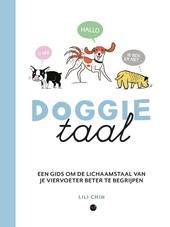 Doggietaal : een gids om de lichaamstaal van je viervoeter beter te begrijpen