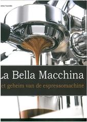 La Bella Macchina : het geheim van de espressomachine