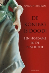 De koning is dood! : een hofdame in de revolutie