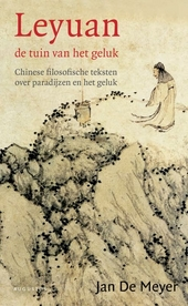 Leyuan, de tuin van het geluk : Chinese filosofische teksten over paradijzen en het geluk