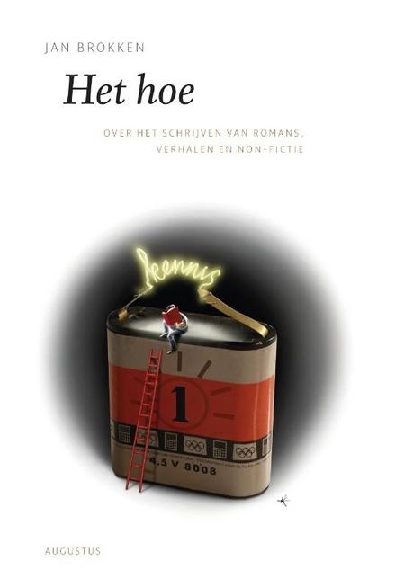 Het hoe : over het schrijven van romans, verhalen en non-fictie