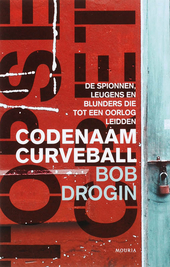 Codenaam Curveball : de spionnen, leugens en blunders die tot een oorlog leidden
