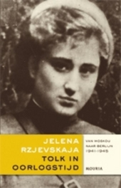 Tolk in oorlogstijd : van Moskou naar Berlijn 1941-1945