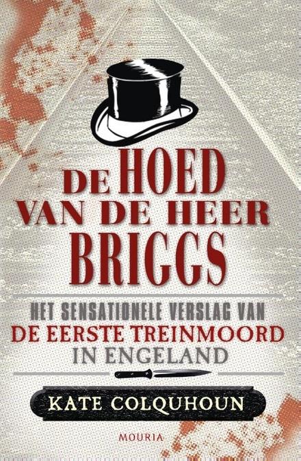 De hoed van de heer Briggs : het sensationele verslag van de eerste treinmoord in Engeland