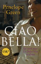 Ciao bella : op zoek naar la dolce vita