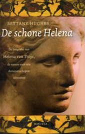 De schone Helena : de biografie van Helena van Troje, de vrouw voor wie duizend schepen uitvoeren