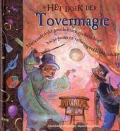 Het boek der tovermagie : met wonderlijke goocheltrucs, raadselachtige hocus-pocus en verbazingwekkende verhalen