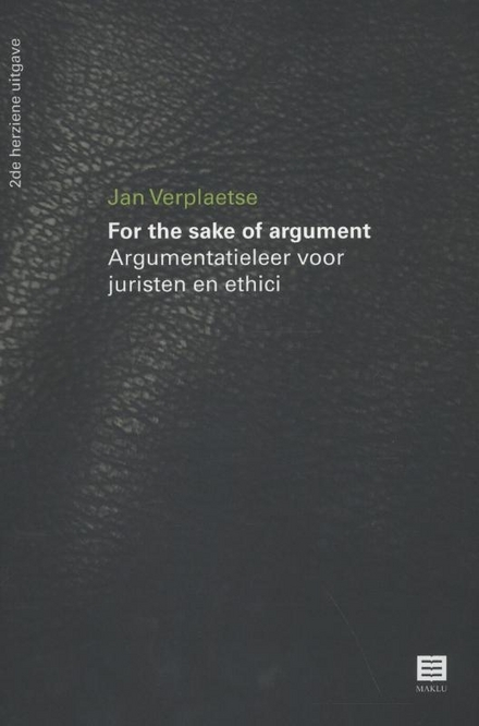For the sake of argument : argumentatieleer voor juristen en ethici