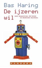 De ijzeren wil : over bewustzijn, het brein en denkende machines
