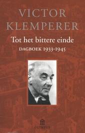 Tot het bittere einde : dagboek 1933-1945