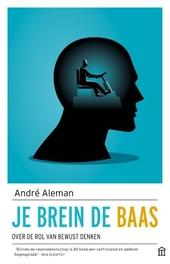 Je brein de baas : over de rol van bewust denken
