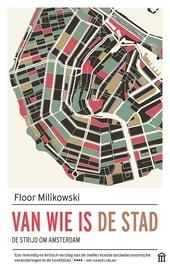 Van wie is de stad : de strijd om Amsterdam