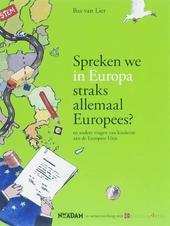 Spreken we in Europa straks allemaal Europees? en andere vragen van kinderen aan de Europese Unie