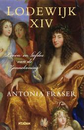 Lodewijk XIV : leven en liefdes van de Zonnekoning