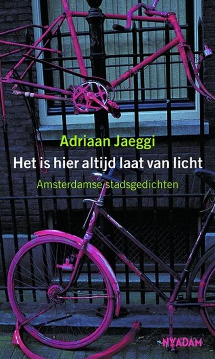 Het is hier altijd laat van licht : Amsterdamse stadsgedichten