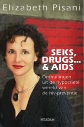 Sex, drugs... & aids : onthullingen uit de hypocriete wereld van de hiv-preventie
