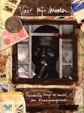 Voor mijn moeder : reisverslag langs de wereld van kindergevangenissen
