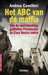 Het ABC van de maffia : hoe de voortvluchtige godfather Provenzano de Cosa Nostra leidde