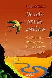 De reis van de zwaluw : over land van Afrika naar Europa