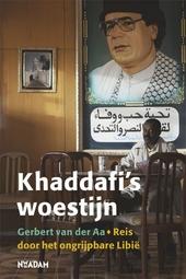 Khaddafi's woestijn : reis door het ongrijpbare Libië