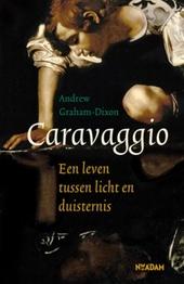Caravaggio : een leven tussen licht en duisternis