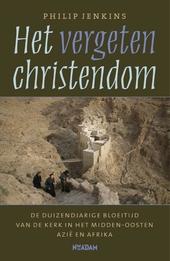 Het vergeten christendom : de duizendjarige bloeitijd van de kerk in het Midden-Oosten, Azië en Afrika