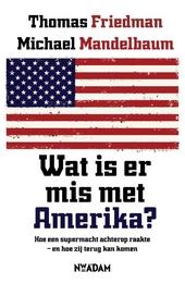 Wat is er mis met Amerika? : hoe een supermacht achterop raakte en hoe zij terug kan komen