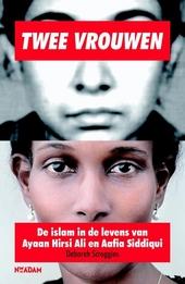 Twee vrouwen : de islam in de levens van Ayaan Hirsi Ali en Aafia Siddiqui