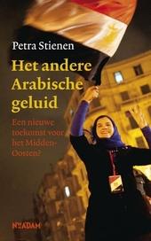 Het andere Arabische geluid : een nieuwe toekomst voor het Midden-Oosten?
