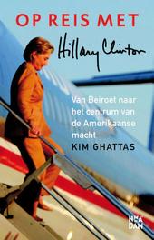 Op reis met Hillary Clinton : van Beiroet naar het centrum van de Amerikaanse macht