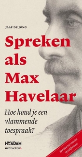 Spreken als Max Havelaar : hoe houd je een vlammende toespraak?