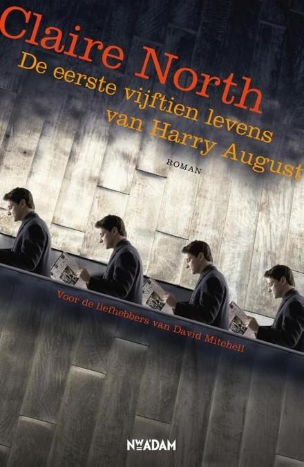 De eerste vijftien levens van Harry August - Onsterfelijkheid... maar dan anders.