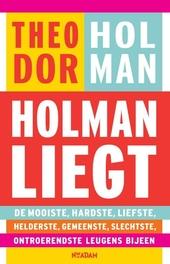 Holman liegt : de mooiste, hardste, liefste, helderste, gemeenste, slechtste, ontroerendste leugens bijeen